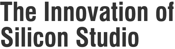 The Innovation of Silicon Studio